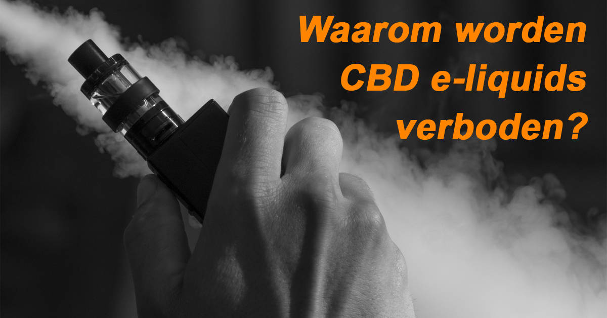 Waarom worden CBD e-liquids verboden?